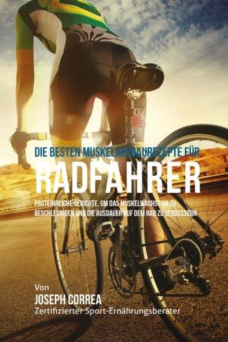 Die besten Muskelaufbaurezepte fur Radfahrer: Proteinreiche Gerichte, um das Muskelwachstum zu beschleunigen und die Ausdauer auf dem Rad zu verbessern