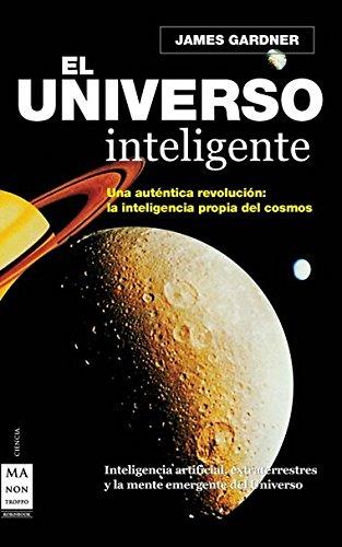 UNIVERSO INTELIGENTE, EL Rust.: Inteligencia artificial, extraterrestres y la mente emergente del universo (Ciencia Ma Non Troppo)