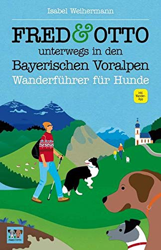 FRED & OTTO unterwegs in den Bayerischen Voralpen: Wanderführer für Hunde*