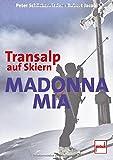Madonna mia: Transalp auf Skiern