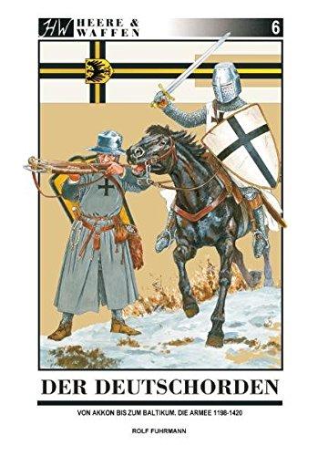 Der Deutschorden: Von Akkon zum Staat der Ordensritter im Baltikum (Heere & Waffen)