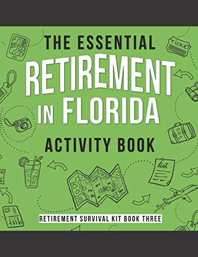 The Essential Retirement in Florida Activity Book: A Fun Retirement Gift for Coworker Moving to Florida (Retirement Survival Kit, Band 3)