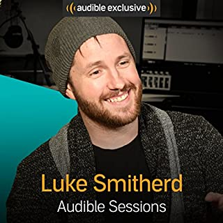 Luke Smitherd     Audible Sessions: FREE Exclusive Interview              By:                                                                                                                                 Sophie Plateau                               Narrated by:                                                                                                                                 Luke Smitherd                      Length: 21 mins     18 ratings     Overall 4.4