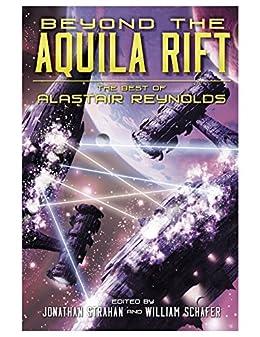 Beyond the Aquila Rift: The Best of Alastair Reynolds by [Alastair Reynolds, Jonathan Strahan, William Schafer]