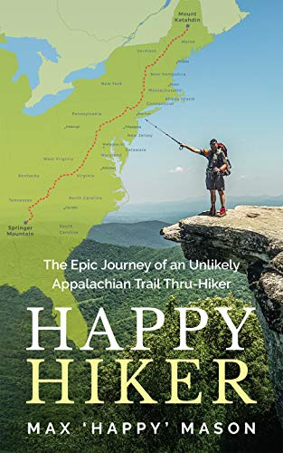 Happy Hiker : The Epic Journey of an Unlikely Appalachian Trail Thru-Hiker (English Edition)