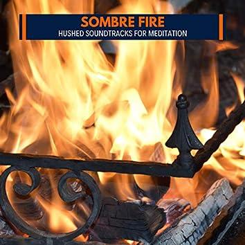 Sombre Fire - Hushed Soundtracks for Meditation
