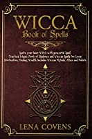 Wicca Book of Spells: Ignite your Inner Witch with powerful Spell. Practical Magic Book of Shadows and Wiccan Spells for Love, Motivation, Healing, Wealth. Includes Wiccan Rituals, Altars and Beliefs