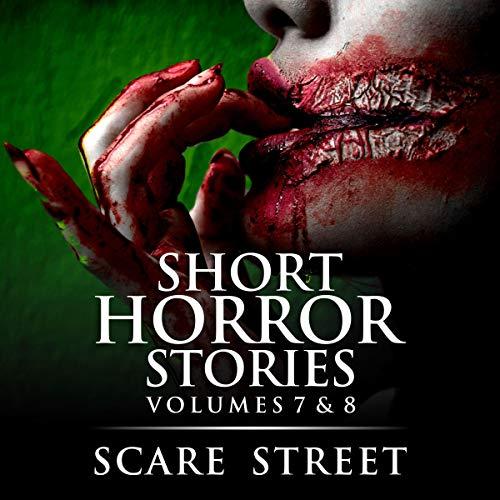 Short Horror Stories Volumes 7 & 8 Audiobook By Scare Street, Ron Ripley, A. I. Nasser, Rowan Rook, Sharon M. White, David Longhorn cover art