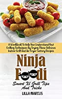 Ninja Foodi Grill Crash Course: The Succinct Guide To Affordable Savory Recipes For Ninja Foodi Smart Xl Grill To Air Fry, Roast, Bake, Dehydrate, Broil And More