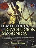 El mito de la revolución masónica: La verdad sobre los masones y la Revolución Francesa, los iluminados y el nacimiento de la masonería moderna: 14 (Historia Incógnita)