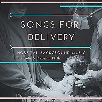Songs for Delivery - Hospital Background Music for Safe & Pleasant Birth