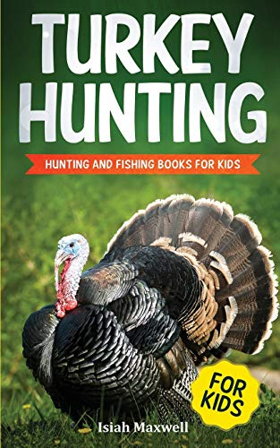 Turkey Hunting for Kids: Hunting and Fishing Books for Kids