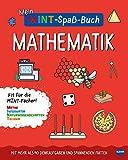 Mein MINT-Spaßbuch: Mathematik: Fit für die MINT- Fächer