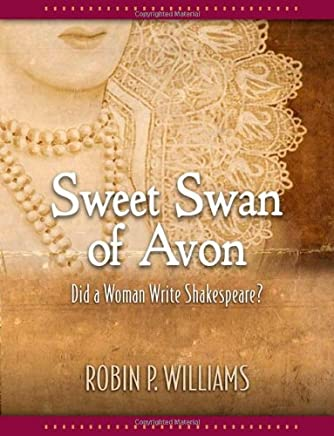 Sweet Swan of Avon: Did a Woman Write Shakespeare?
