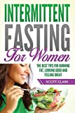 Intermittent Fasting for Women: The Best Tips for Burning Fat, Looking Good and Feeling Great