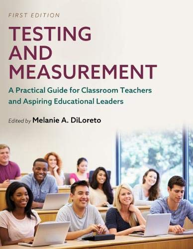 Compare Textbook Prices for Testing and Measurement: A Practical Guide for Classroom Teachers and Aspiring Educational Leaders  ISBN 9781516541706 by Diloreto, Melanie a