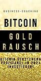 Bitcoin Goldrausch: Bitcoin verstehen und profitabel in 2021 investieren (German Edition)