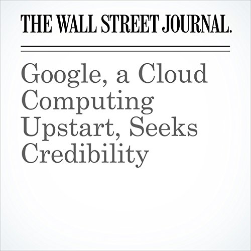Google, a Cloud Computing Upstart, Seeks Credibility copertina