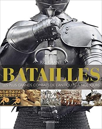 Batailles : Les plus grands combats de lantiquité à nos jours