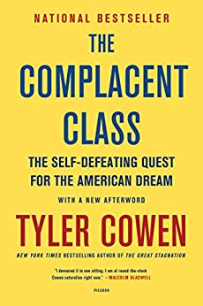 The Complacent Class: The Self-Defeating Quest for the American Dream by [Tyler Cowen]