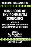 Handbook of Environmental Economics: Environmental Degradation and Institutional Responses (Volume 1) (Handbook of Environmental Economics, Volume 1)