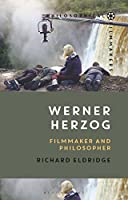 Werner Herzog: Filmmaker and Philosopher (Philosophical Filmmakers)