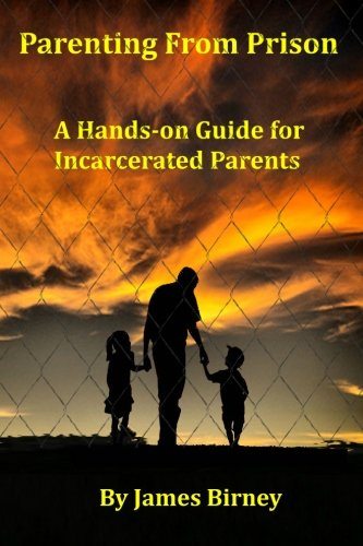 Parenting From Prison: A Hands-on Guide for Incarcerated Parents: Volume 1 Paperback