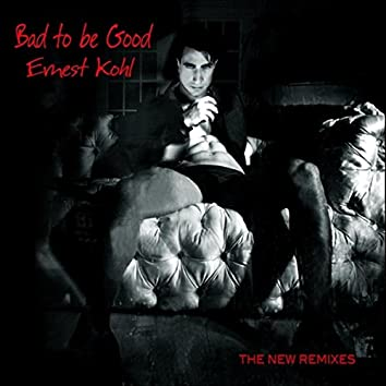 Bad to Be Good (The New Remixes)
