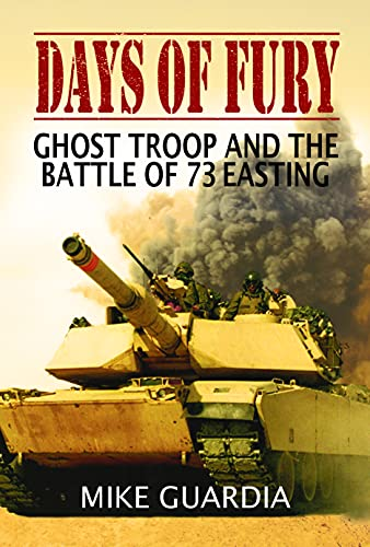 Days of Fury: Ghost Troop and the Battle of 73 Easting