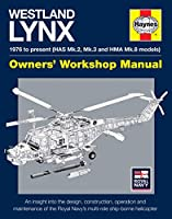 Westland Lynx 1976 to present (HAS Mk 2, Mk 3 and HMA Mk 8 models): An insight into the design, construction, operation and maintenance of the Royal Navy's multi-role ship-borne helicopter (Owners' Workshop Manual)