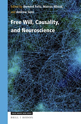 Free Will, Causality, and Neuroscience (Value Inquiry Book / Cognitive Science)