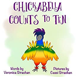 Chickabella Counts to Ten: A read aloud picture book about hide and seek and counting (The Adventures of Chickabella 2) by [Veronica Strachan, Cassi Strachan]