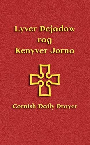 Lyver Pejadow rag Kenyver Jorna: Cornish Daily Prayer (Cornish Edition)