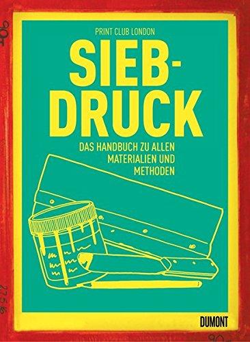 Siebdruck: Das Handbuch zu allen Materialien und Methoden