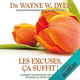 Les excuses, ça suffit !     Comment transformer les modèles de pensée de toute une vie              De :                                                                                                                                 Wayne W. Dyer                               Lu par :                                                                                                                                 Vincent Davy                      Durée : 3 h et 46 min     31 notations     Global 4,2