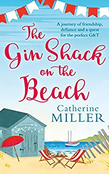 The Gin Shack on the Beach: A laugh out loud, uplifting read full of friendship, hope and gin and tonics! by [Catherine Miller]