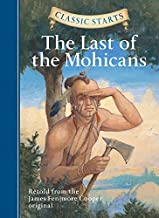 Classic Starts: The Last of the Mohicans: Retold from the James Fenimore Cooper Original by Retold from the James Fenimore...
