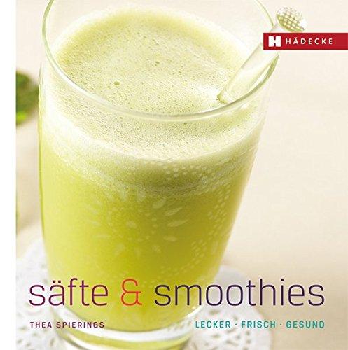 Säfte & Smoothies: lecker – frisch – gesund (Genuss im Quadrat)