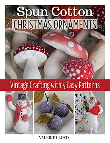 Spun Cotton Christmas Ornaments: Vintage Crafting with 5 Easy Patterns (Fox Chapel Publishing) Learn How to Make DIY Handmade Holiday Decorations - Santa, Sugar Plums, Snowmen, and More, Step-by-Step.