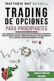 Trading de Opciones Para Principiantes: Un Curso Simplificado para Crear Estrategias de Inversión con Opciones y Swing Trading. Establece la Piedra ... (Trading for Beginners (Spanish Version))