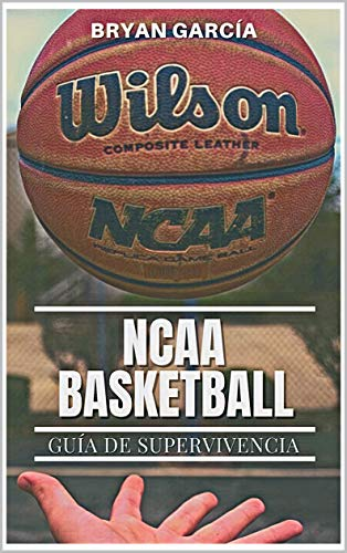 NCAA Basketball. Guía de Supervivencia (Spanish Edition)