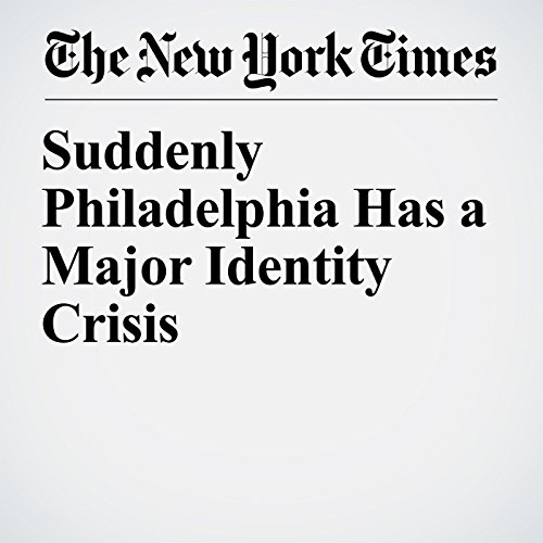 Suddenly Philadelphia Has a Major Identity Crisis audiobook cover art