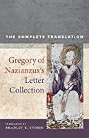Gregory of Nazianzus's Letter Collection: The Complete Translation (Christianity in Late Antiquity)