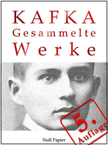 Kafka - Gesammelte Werke: Die Verwandlung, Das Urteil, Amerika, der Prozeß, das Schloß u.v.m. (Gesammelte Werke bei Null Papier) (German Edition)
