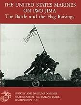 The United States Marines On Iwo Jima: The Battle And The Flag Raising
