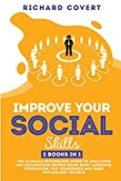 Improve your Social Skills: 2 Books in 1: The Ultimate Psychology Guide to Analyzing and Influencing People using Body Language, Persuasion, NLP Techniques and Dark Psychology Secrets
