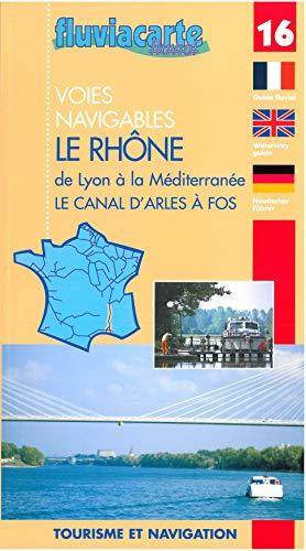 Fluviacarte 16 le Rhône: Nautischer Führer von Lyon bis zum Mittelmeer