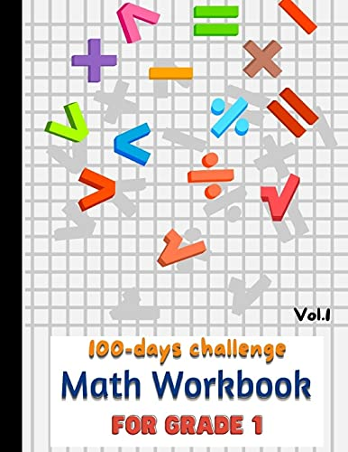 100 day challenge Math Workbook for GRADE 1: 100 Days of Timed Tests Addition and Subtraction/ Math Activity Printable Workbook For One Per Day ... Teachers & Use For Preschool Practice book.
