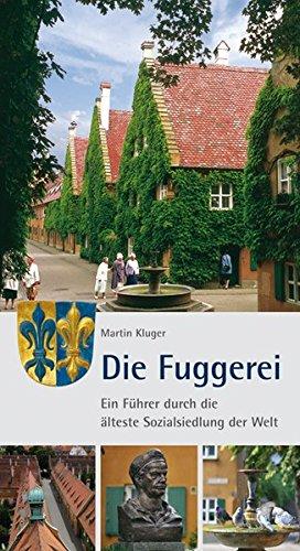 Die Fuggerei: Ein Führer durch die älteste Sozialsiedlung der Welt: Ein Fhrer durch die lteste Sozialsiedlung der Welt