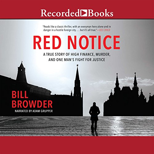Red Notice     A True Story of High Finance, Murder and One Man's Fight for Justice              Written by:                                                                                                                                 Bill Browder                               Narrated by:                                                                                                                                 Adam Grupper                      Length: 14 hrs and 7 mins     231 ratings     Overall 4.9